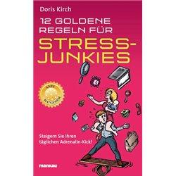 12 Goldene Regeln für Stress-Junkies. Ein Anti-Ratgeber
